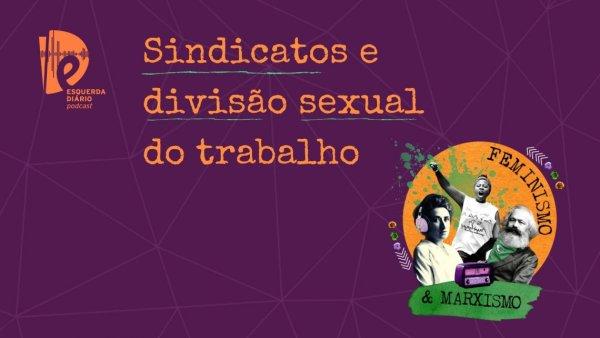 [PODCAST] 023 Feminismo e Marxismo - Sindicatos e a divisão sexual do trabalho