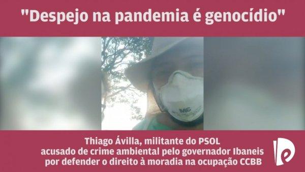 ENTREVISTA: Thiago Ávila, sua prisão arbitrária e o despejo de Ibaneis na ocupação CCBB