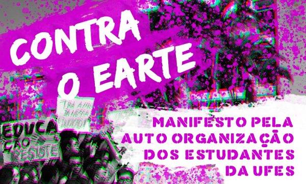 Contra o EARTE: Manifesto pela auto organização dos estudantes da UFES
