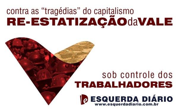 Esquerda Diário faz campanha pela reestatização da Vale e traz dossiê sobre o tema