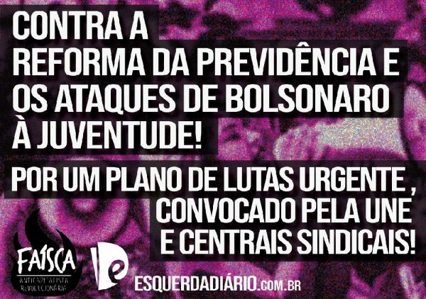 Abaixo a reforma da previdência de Guedes e Bolsonaro: a juventude não será escravizada