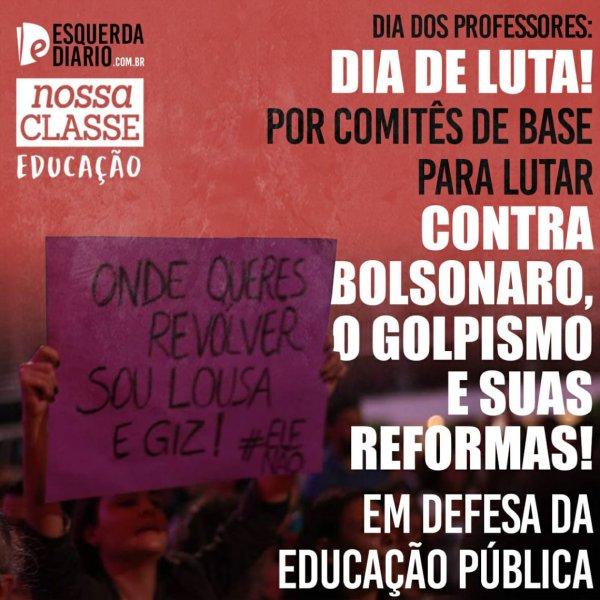 Dia dos professores: dia de luta! Por comitês de base para lutar contra Bolsonaro