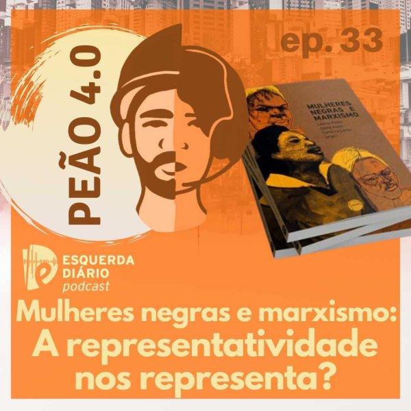 [PODCAST] 33 Peão 4.0 Mulheres Negras e Marxismo - A representatividade nos representa?